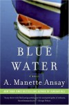 Blue Water: A Novel - A. Manette Ansay