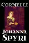 Cornelli - Johanna Spyri,  Charles Wharton Stork (Translator)