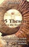 95 Thesen Gegen Die Evolution: Wissenschaftliche Kritik Am Naturalistischen Weltbild - ProGenesis