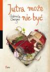 Jutra może nie być - Gabriela Gargaś
