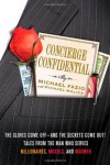 Concierge Confidential: The Gloves Come Off—and the Secrets Come Out! Tales from the Man Who Serves Millionaires, Moguls, and Madmen - Michael Fazio, Michael Malice