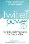Twitter Power: How to Dominate Your Market One Tweet at a Time - Joel Comm, Ken Burge, Anthony Robbins