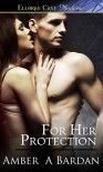 For Her Protection (Personal Protection, #1) - Amber A. Bardan
