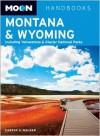 Moon Montana & Wyoming: Including Yellowstone & Glacier National Parks - Carter G. Walker