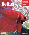 Bettas: Everything about History, Care, Nutrition, Handling, and Behavior - Robert J. Goldstein