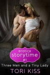 Three Men and a Tiny Lady (Erotica Storytime #1) - Tori Kiss