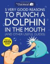 5 Very Good Reasons to Punch a Dolphin in the Mouth and Other Useful Guides - Matthew Inman