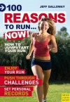 100 Reasons to Run...Now!: How to Jumpstart Your Run - Jeff Galloway