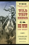 The True Life Wild West Memoir of a Bush-Popping Cow Waddy - Charley Hester, Kirby Ross