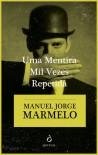 Uma mentira mil vezes repetida - Manuel Jorge Marmelo