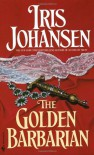 The Golden Barbarian - Iris Johansen