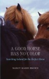 A Good Horse Has No Color: Searching Iceland for the Perfect Horse - Nancy Marie Brown