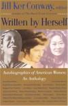 Written by Herself: Autobiographies of American Women: An Anthology - Jill Ker Conway, Harriet Jacobs, Cecilia Payne-Gaposchkin, Margaret Mead, Lucy Larcom, Vida Dutton Scudder, Janet Scudder, Ellen Glasgow, Louise Bogan, Margaret Bourke-White, Maxine Hong Kingston, Anna Howard Shaw, Zora Neale Hurston, Jane Addams, Anne Walter Fearn, Mar