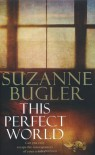 This Perfect World - Suzanne Bugler