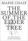 The Summer of the Elder Tree - Marie Chaix, Harry Matthews