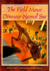 The Field Mouse and the Dinosaur Named Sue - Jan Wahl