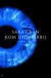 Kom dichterbij - Sara Gran