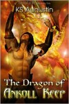 The Dragon of Ankoll Keep - K.S. Augustin