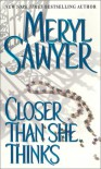 Closer Than She Thinks - Meryl Sawyer