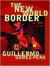 The New World Border: Prophecies, Poems, and Loqueras for the End of the Century - Guillermo Gómez-Peña