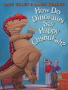 How Do Dinosaurs Say Happy Chanukah? - Jane Yolen, Mark Teague