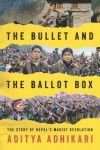 The Bullet and the Ballot Box: The Story of Nepal's Maoist Revolution - Aditya Adhikari