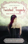 The Twisted Tragedy of Miss Natalie Stewart (Magic Most Foul) - Leanna Renee Hieber