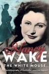 The autobiography of the woman the Gestapo called the White Mouse - Nancy Wake