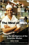 The Mind at Work: Valuing the Intelligence of the American Worker - Mike Rose