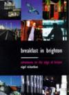 Breakfast in Brighton: Adventures on the Edge of Britain - Nigel Richardson