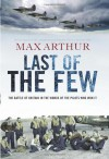 Last of the Few: The Battle of Britain in the Words of the Pilots Who Won It - Max Arthur