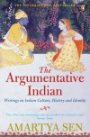 The Argumentative Indian: Writings on Indian History, Culture, and Identity - Amartya Sen