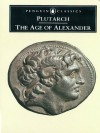 The Age of Alexander: Nine Greek Lives - Plutarch, Ian Scott-Kilvert, G.T. Griffith