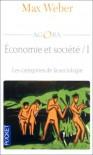 Économie et société, tome 1 : Les catégories de la sociologie - Max Weber