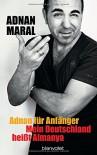 Adnan für Anfänger: Mein Deutschland heißt Almanya - Adnan Maral