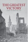 The Greatest Victory: Canada's One Hundred Days, 1918 - J. L. Granatstein