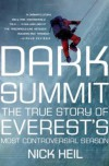 Dark Summit: The True Story of Everest's Most Controversial Season - Nick Heil, John McKinley