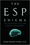 The ESP Enigma: The Scientific Case for Psychic Phenomena - Diane Hennacy Powell