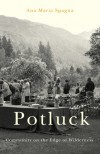 Potluck: Community on the Edge of Wilderness - Ana Maria Spagna