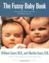 The Fussy Baby Book: Parenting Your High-Need Child From Birth to Age Five - 'William Sears',  'Martha Sears'