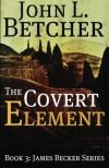 The Covert Element: A James Becker Thriller - John L. Betcher
