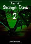 Strange Days II - Fred Ink