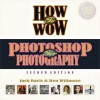 How to Wow: Photoshop for Photography (2nd Edition) - Jack Davis;Ben Willmore
