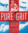 Pure Grit: How WWII Nurses in the Pacific Survived Combat and Prison Camp - Mary Cronk Farrell