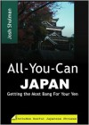 All-You-Can Japan: Getting the Most Bang For Your Yen - Josh Shulman