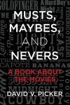 Musts, Maybes, and Nevers: A Book About The Movies - David V. Picker