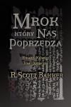 Mrok, który nas poprzedza (Książę Nicości #1) - R. Scott Bakker, Maciejka Mazan