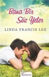 Bana Bir Söz Yeter - Linda Francis Lee