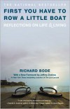 First You Have to Row a Little Boat: Reflections on Life & Living - Richard Bode
