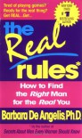 The Real Rules: How to Find the Right Man for the Real You - Barbara De Angelis